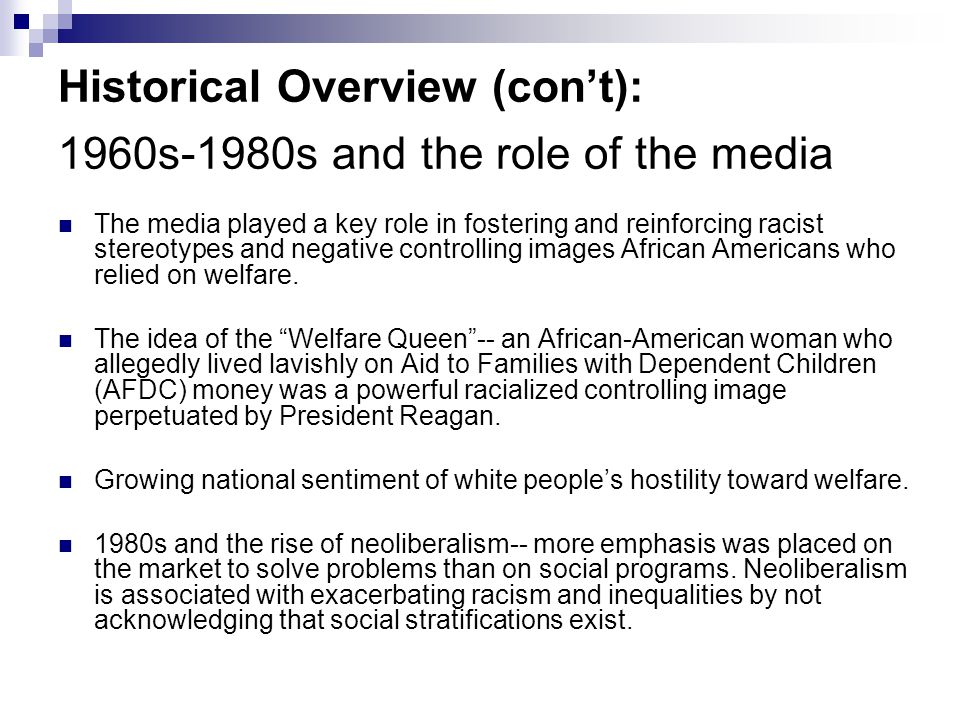 Historical Overview (con't): 1960s-1980s and the role of the media The media played a key role in fostering and reinforcing racist stereotypes and neg