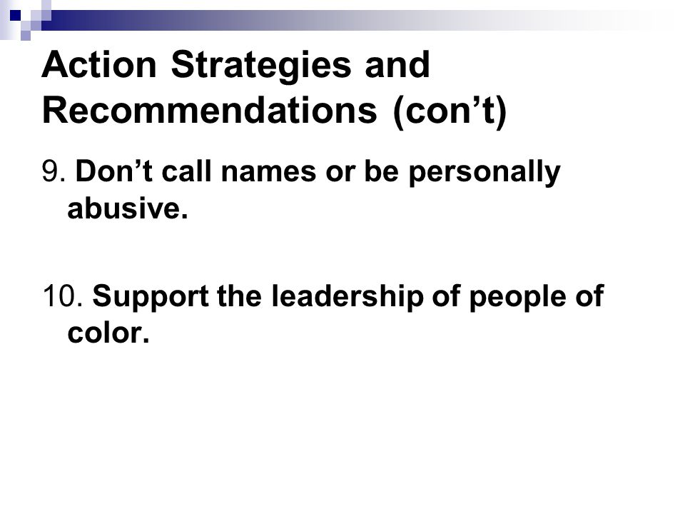 Action Strategies and Recommendations (con't) 9. Don't call names or be personally abusive. 10. Support the leadership of people of color.