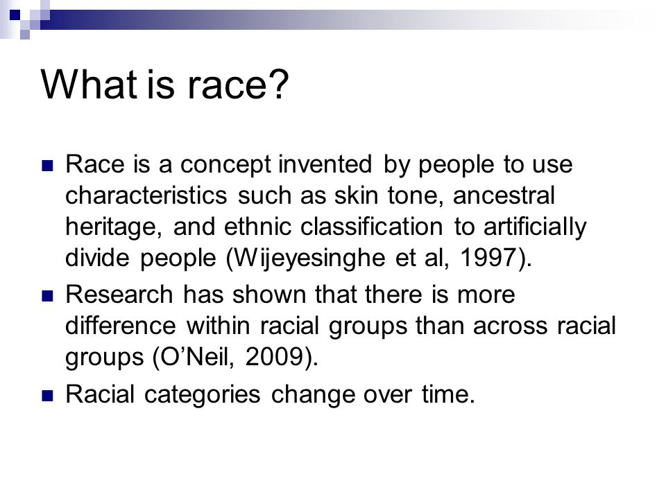 What is race? Race is a concept invented by people to use characteristics such as skin tone, ancestral heritage, and ethnic classification to artifici
