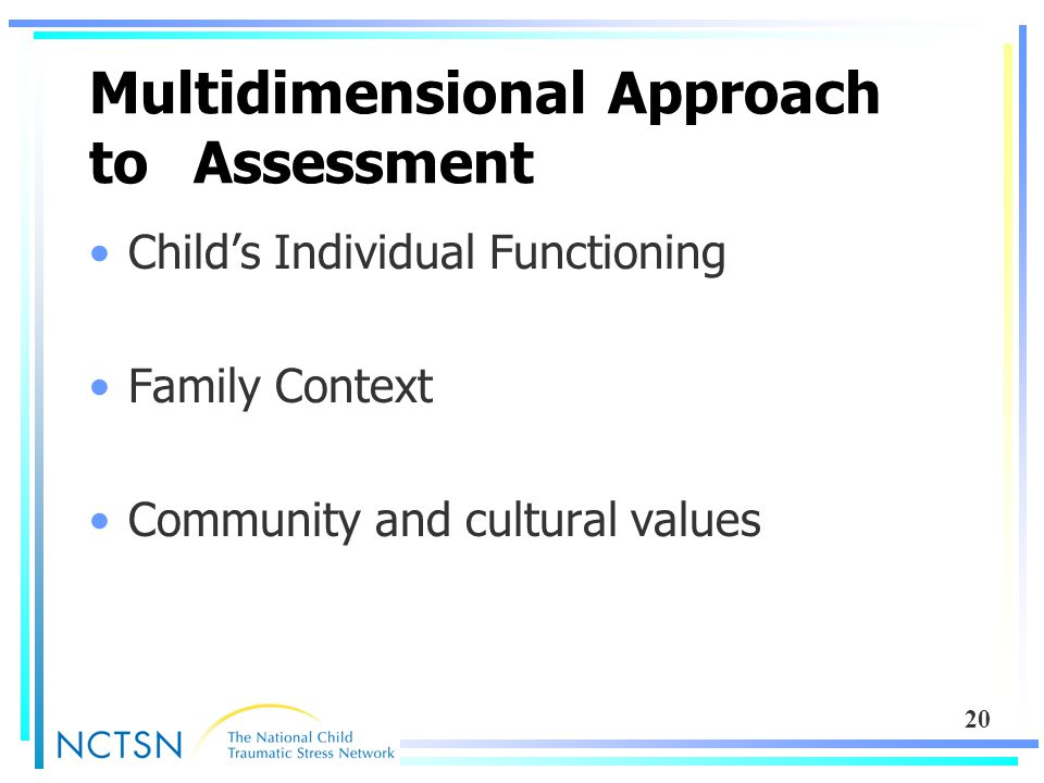 20 Multidimensional Approach to Assessment Child's Individual Functioning Family Context Community and cultural values