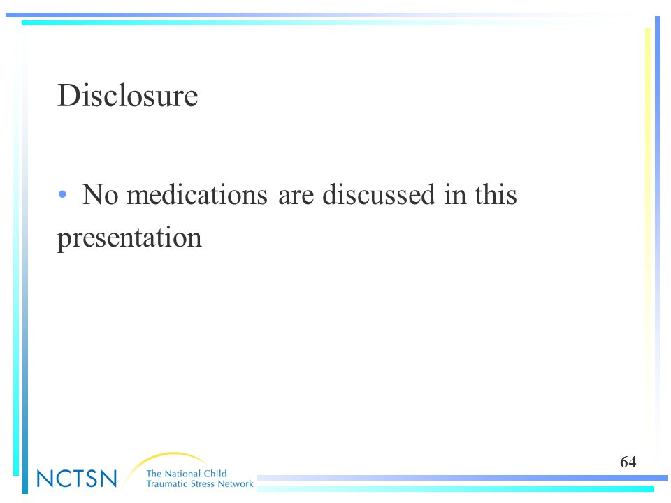 64 Disclosure No medications are discussed in this presentation