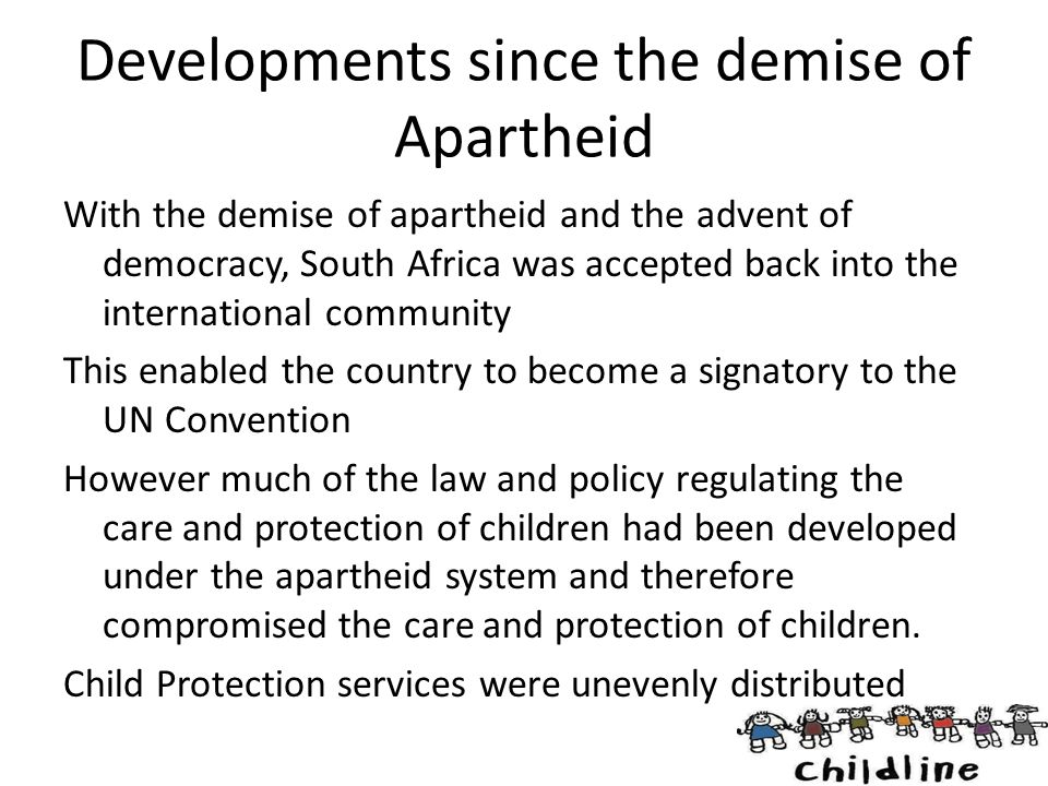 Developments since the demise of Apartheid With the demise of apartheid and the advent of democracy, South Africa was accepted back into the internati