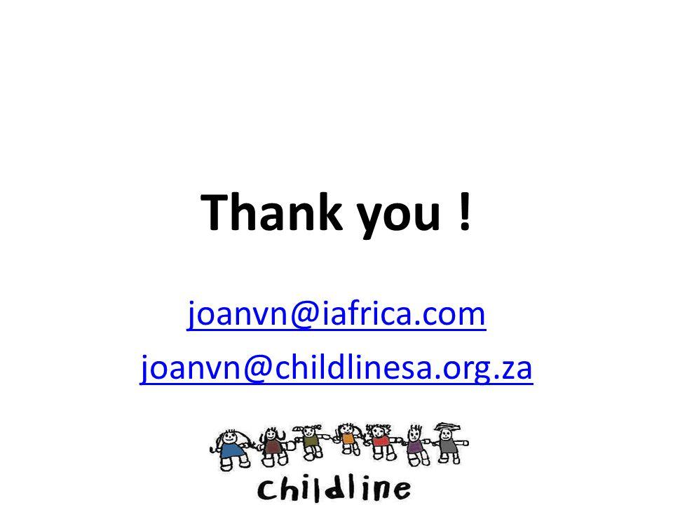 Thank you ! joanvn@iafrica.com joanvn@childlinesa.org.za