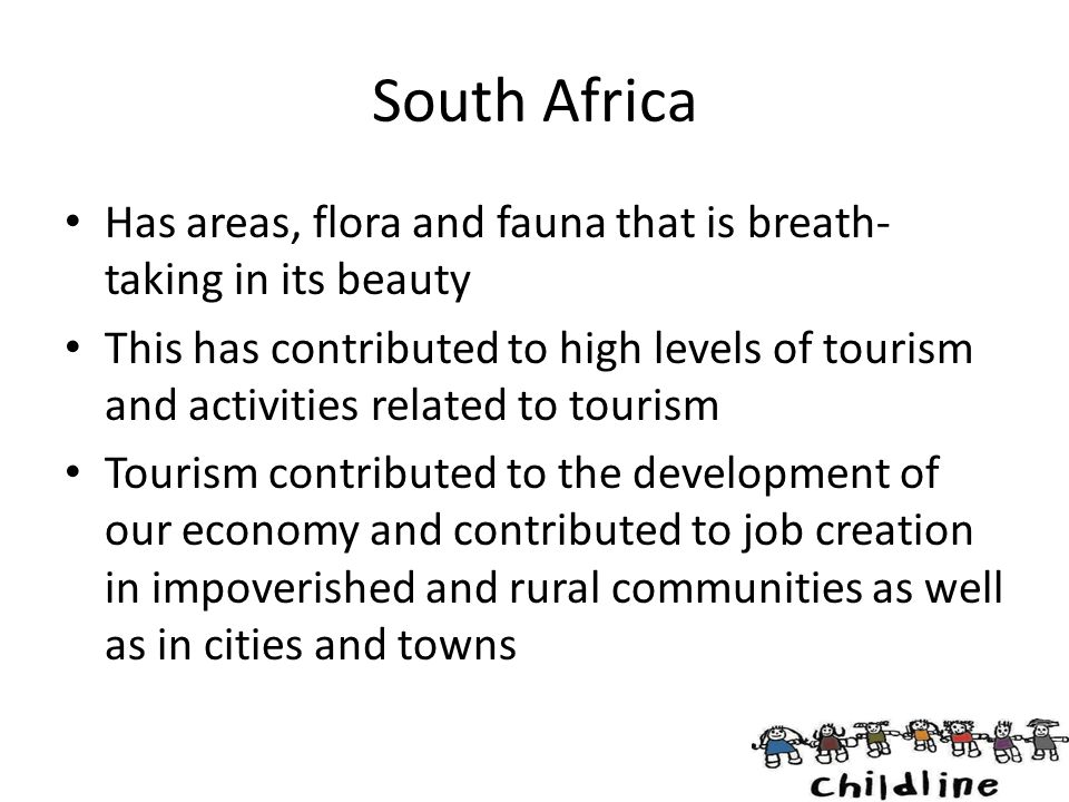 South Africa Has areas, flora and fauna that is breath- taking in its beauty This has contributed to high levels of tourism and activities related to
