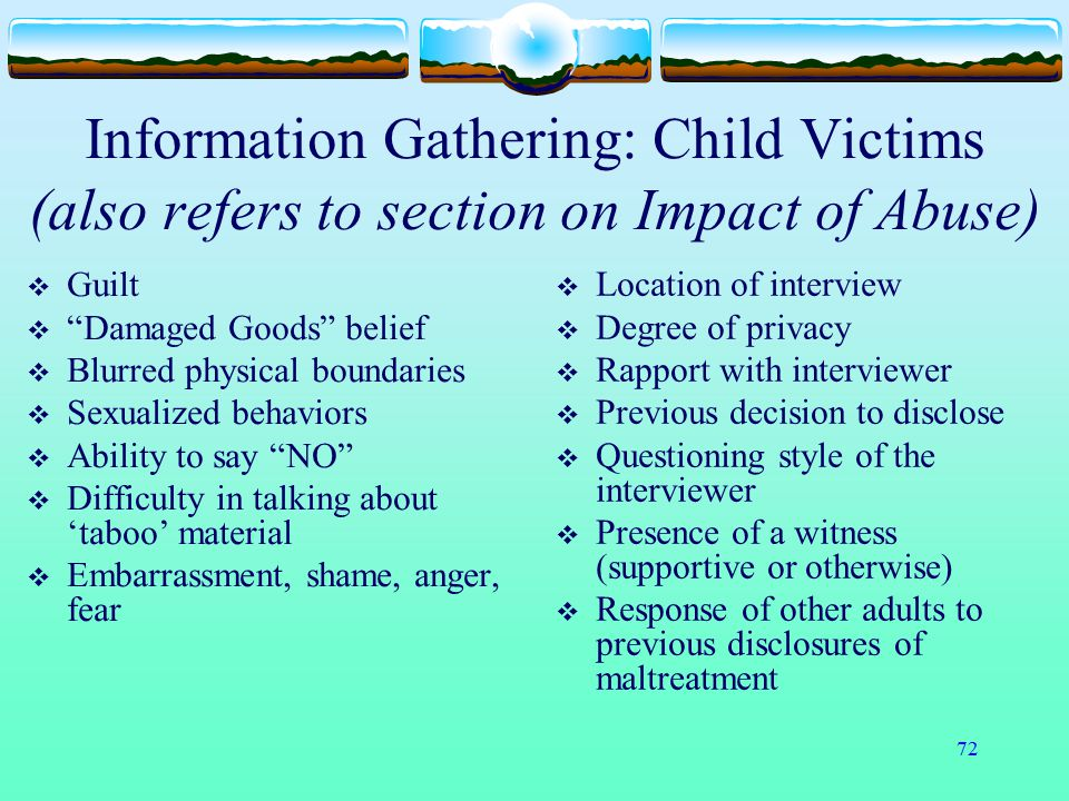 """72 Information Gathering: Child Victims (also refers to section on Impact of Abuse)  Guilt  """"Damaged Goods"""" belief  Blurred physical boundaries  S"""