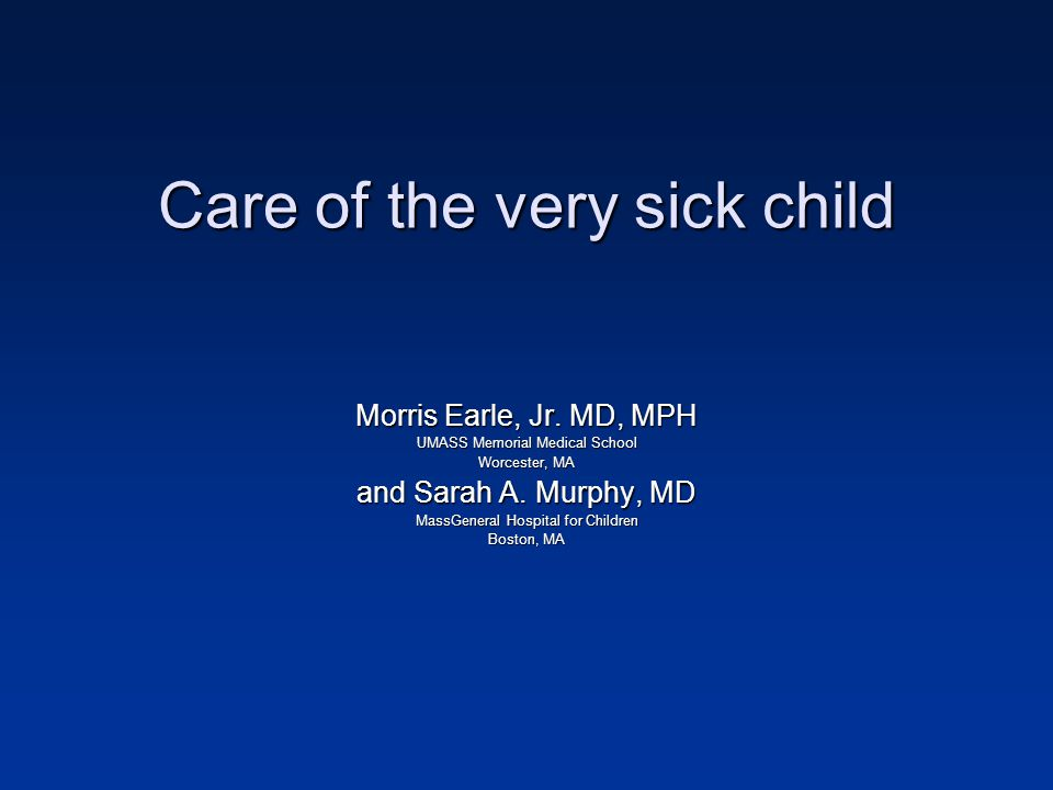 Care of the very sick child Morris Earle, Jr.