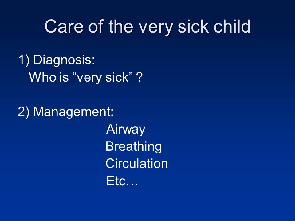 Care of the very sick child 1) Diagnosis: Who is very sick .