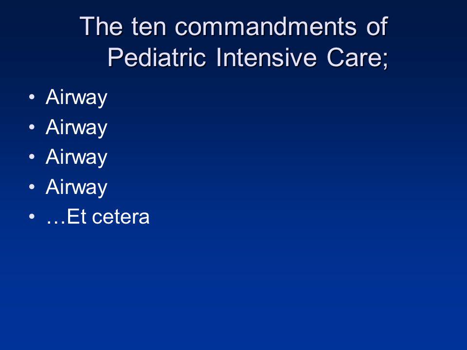 The ten commandments of Pediatric Intensive Care; Airway …Et cetera