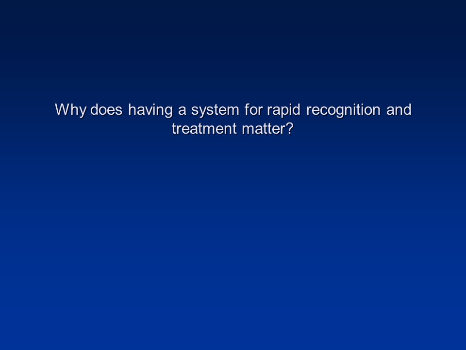 Why does having a system for rapid recognition and treatment matter?