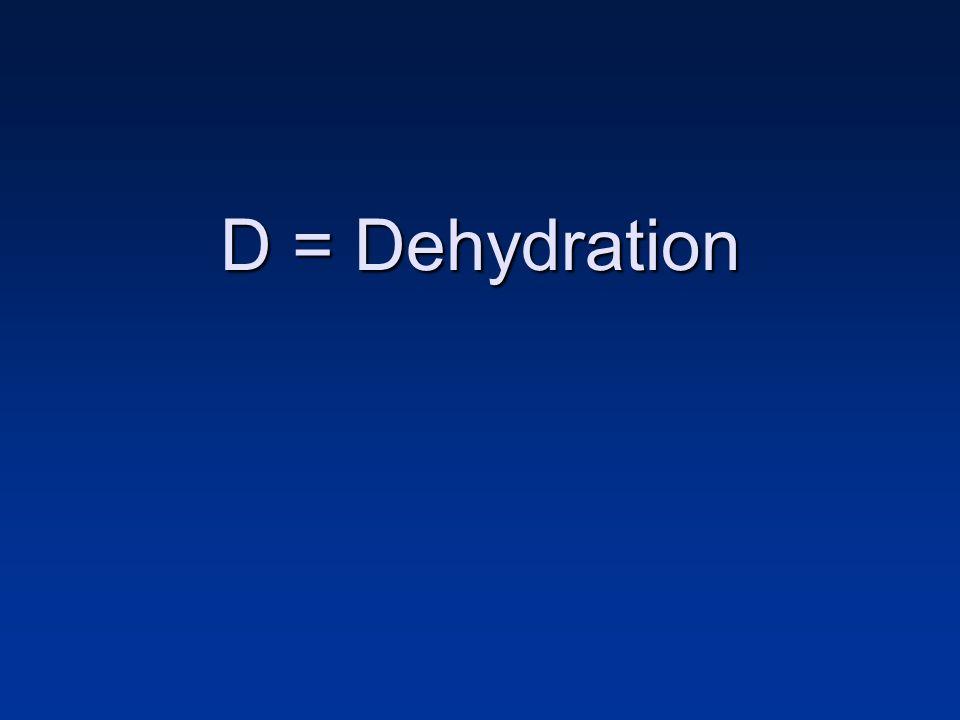 D = Dehydration