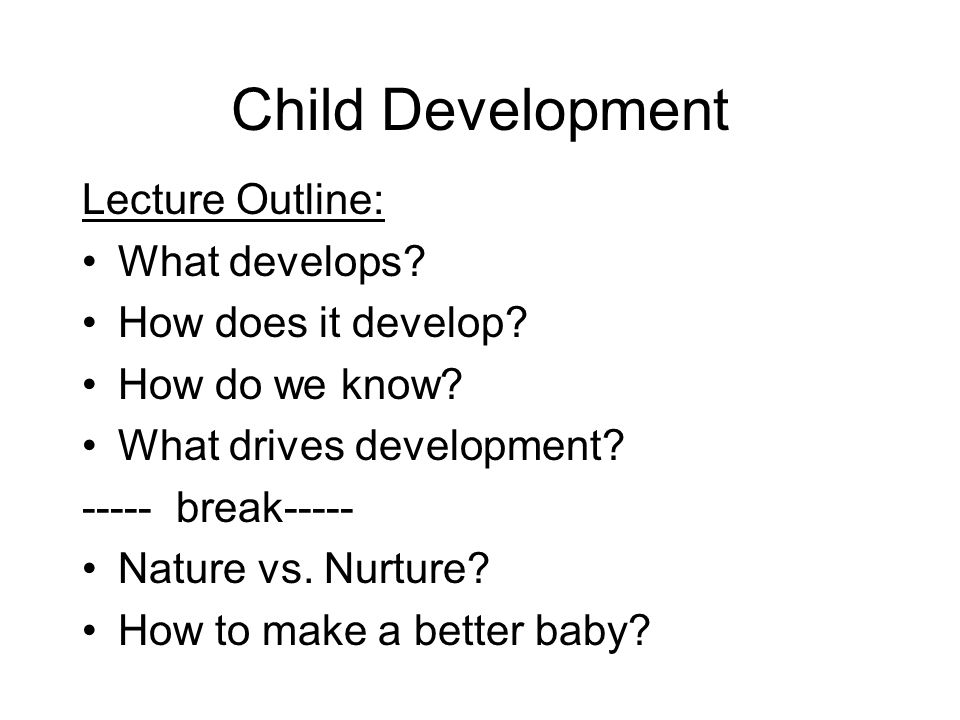 Lecture Outline: What develops. How does it develop.