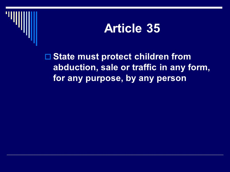 Article 35  State must protect children from abduction, sale or traffic in any form, for any purpose, by any person