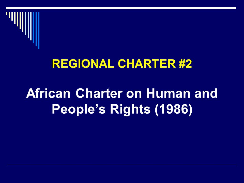 REGIONAL CHARTER #2 African Charter on Human and People's Rights (1986)