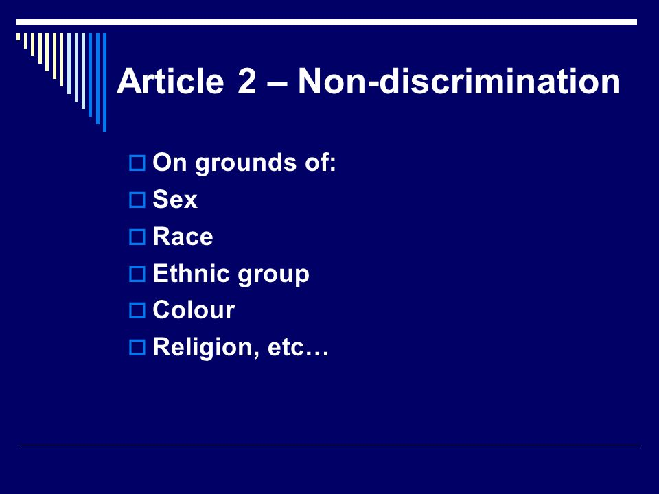 Article 2 – Non-discrimination  On grounds of:  Sex  Race  Ethnic group  Colour  Religion, etc…