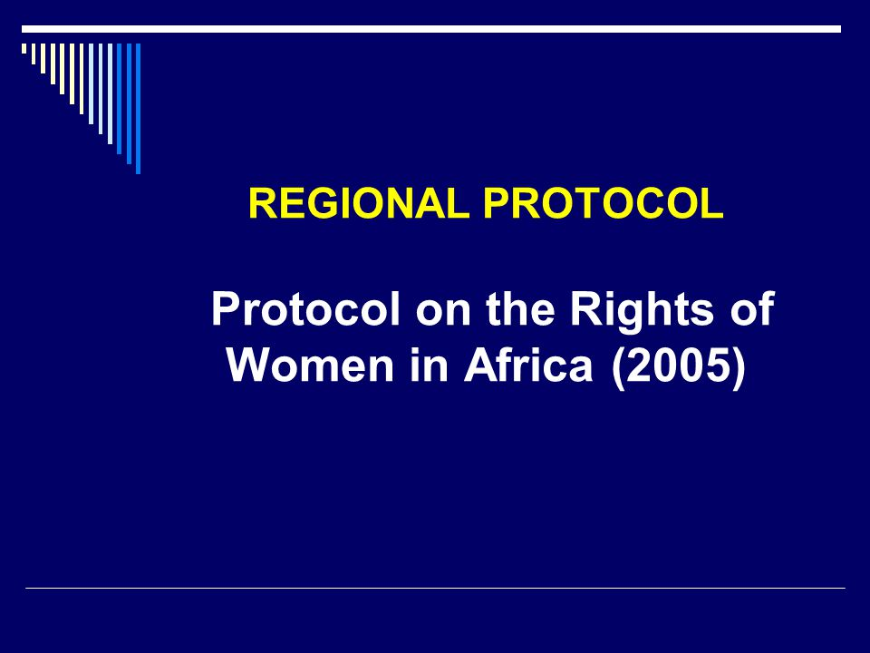 REGIONAL PROTOCOL Protocol on the Rights of Women in Africa (2005)