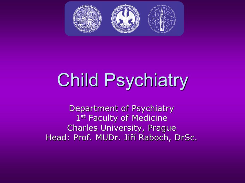 Child Psychiatry Department of Psychiatry 1 st Faculty of Medicine Charles University, Prague Head: Prof.