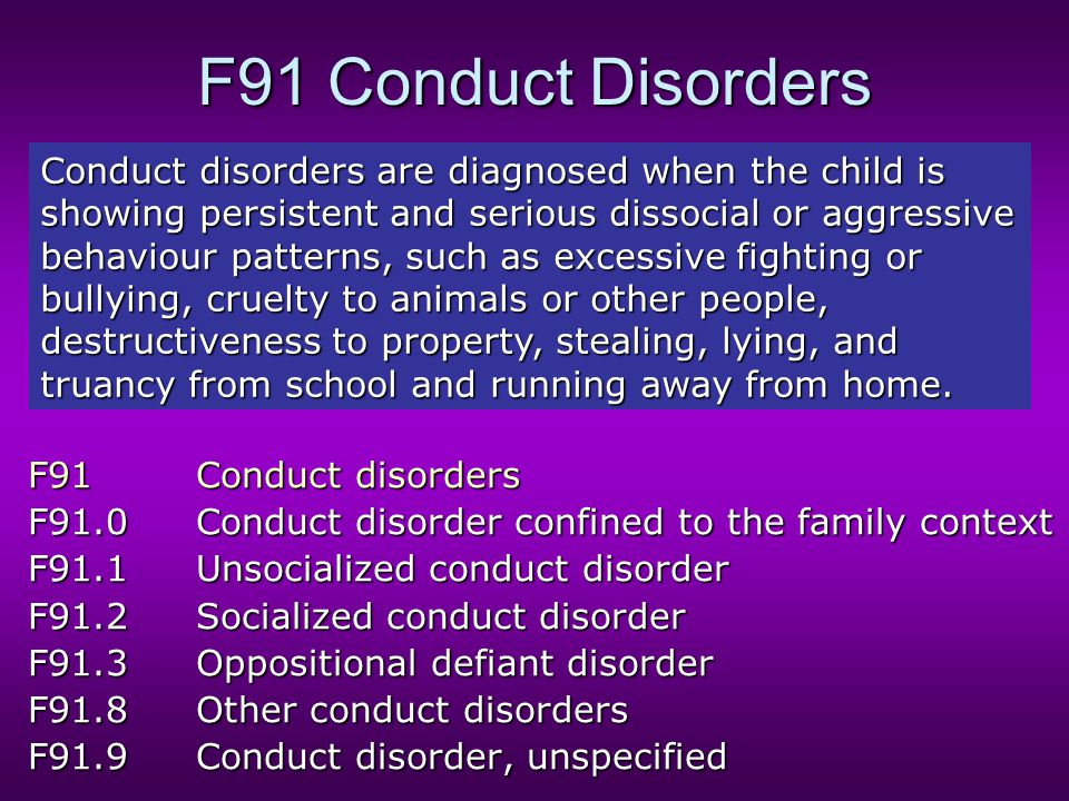F91 Conduct Disorders F91Conduct disorders F91.0Conduct disorder confined to the family context F91.1Unsocialized conduct disorder F91.2Socialized con