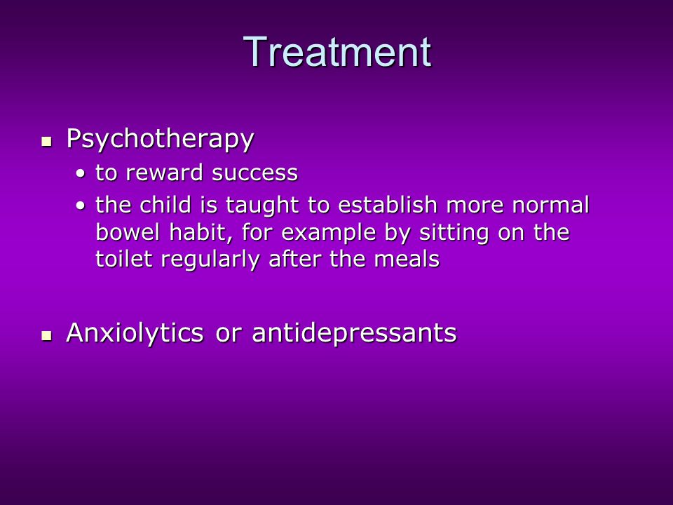 Treatment Psychotherapy Psychotherapy to reward successto reward success the child is taught to establish more normal bowel habit, for example by sitt