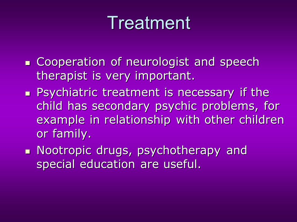 Treatment Cooperation of neurologist and speech therapist is very important. Cooperation of neurologist and speech therapist is very important. Psychi