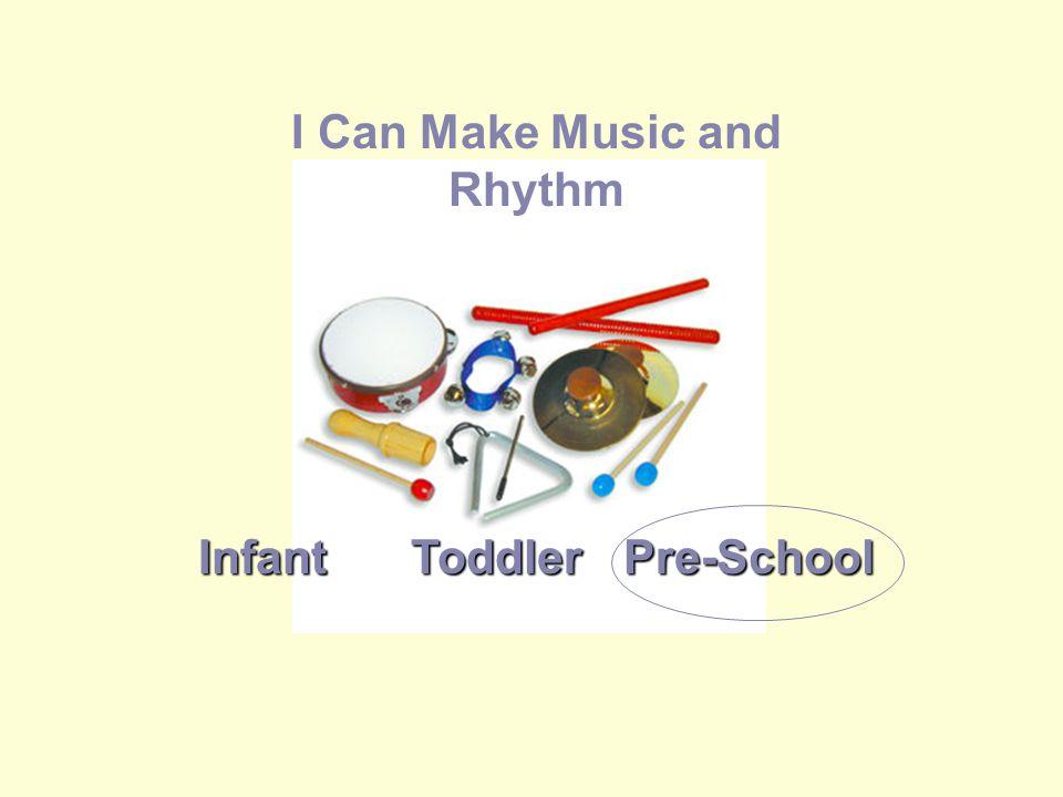 InfantToddlerPre-School I Can Make Music and Rhythm
