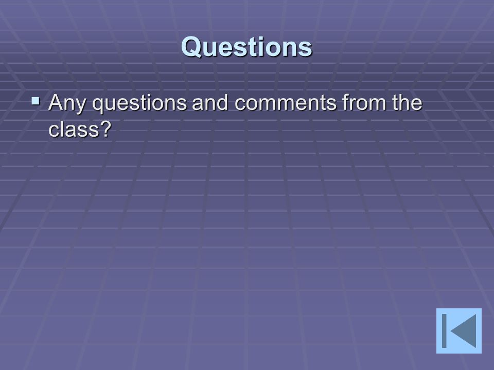 Questions  Any questions and comments from the class?