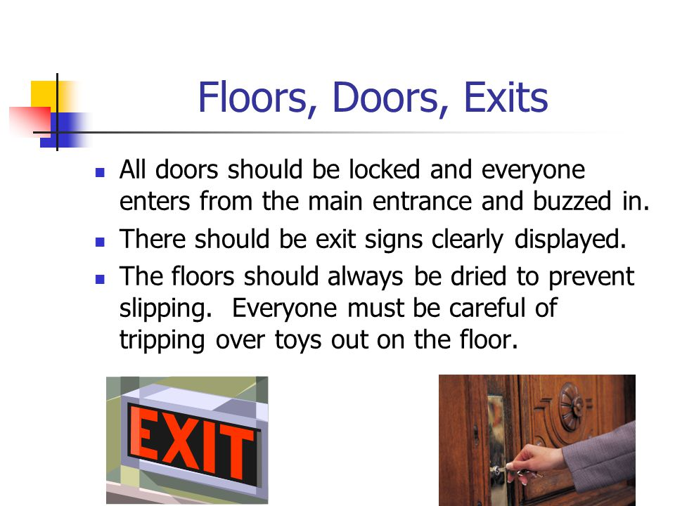 Floors, Doors, Exits All doors should be locked and everyone enters from the main entrance and buzzed in.