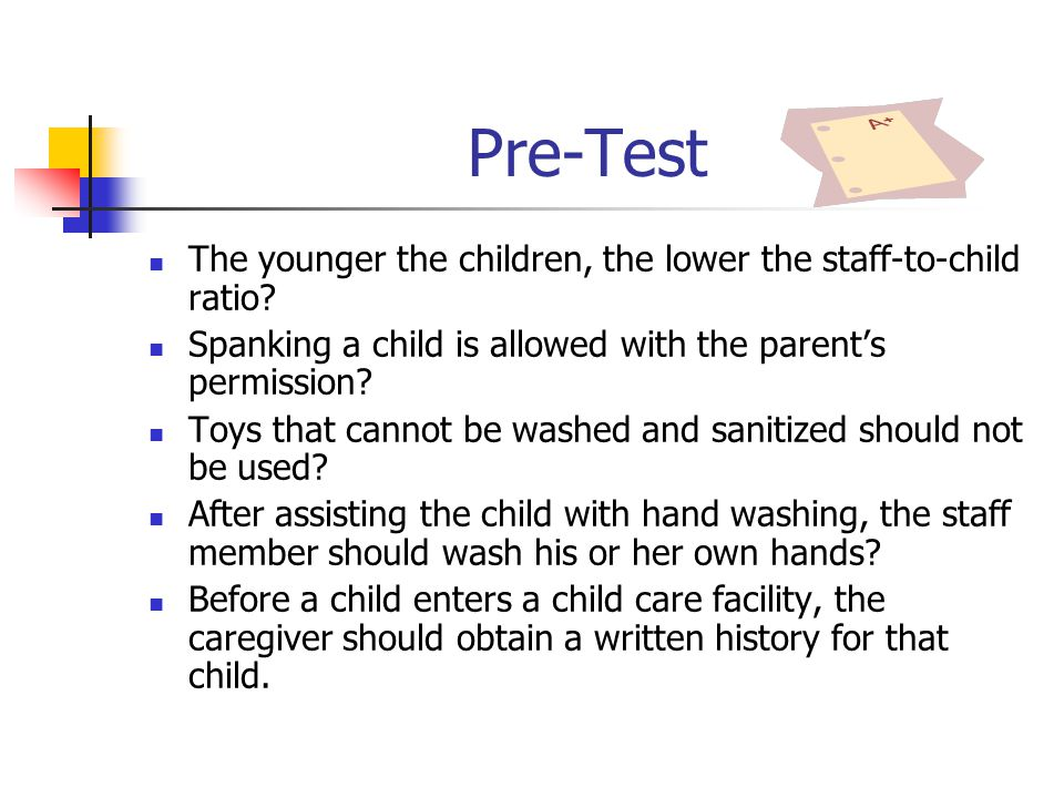 Pre-Test The younger the children, the lower the staff-to-child ratio.