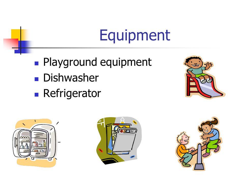 Equipment Playground equipment Dishwasher Refrigerator