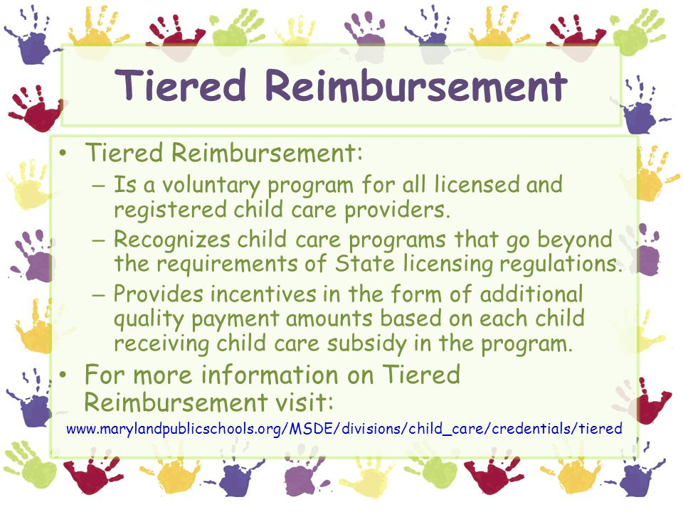 Tiered Reimbursement Tiered Reimbursement: – Is a voluntary program for all licensed and registered child care providers. – Recognizes child care prog
