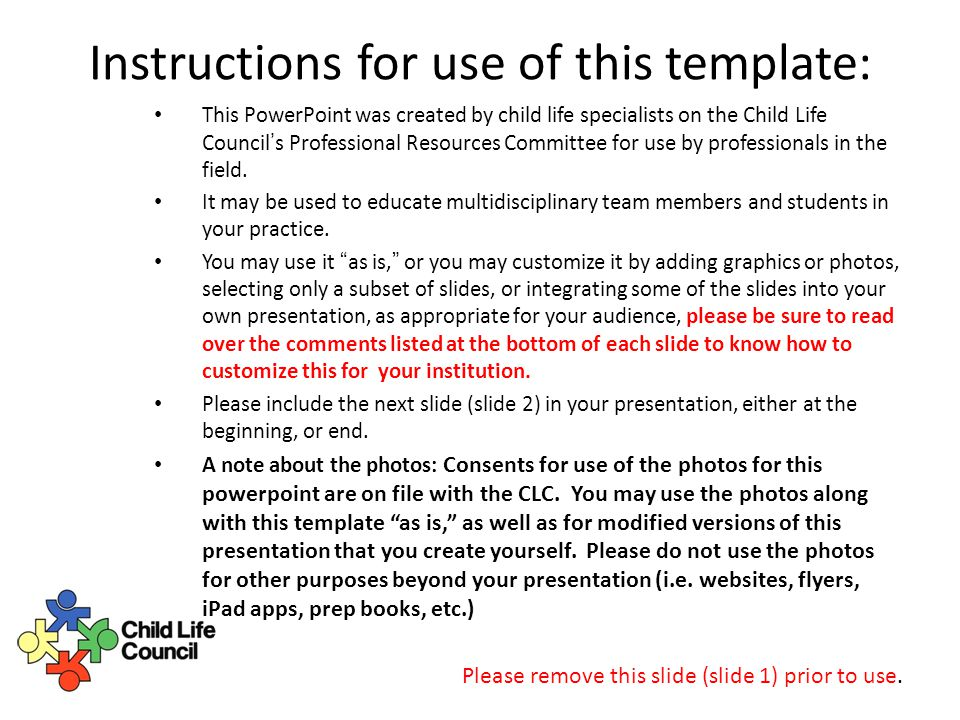Instructions for use of this template: This PowerPoint was created by child life specialists on the Child Life Council's Professional Resources Committee for use by professionals in the field.