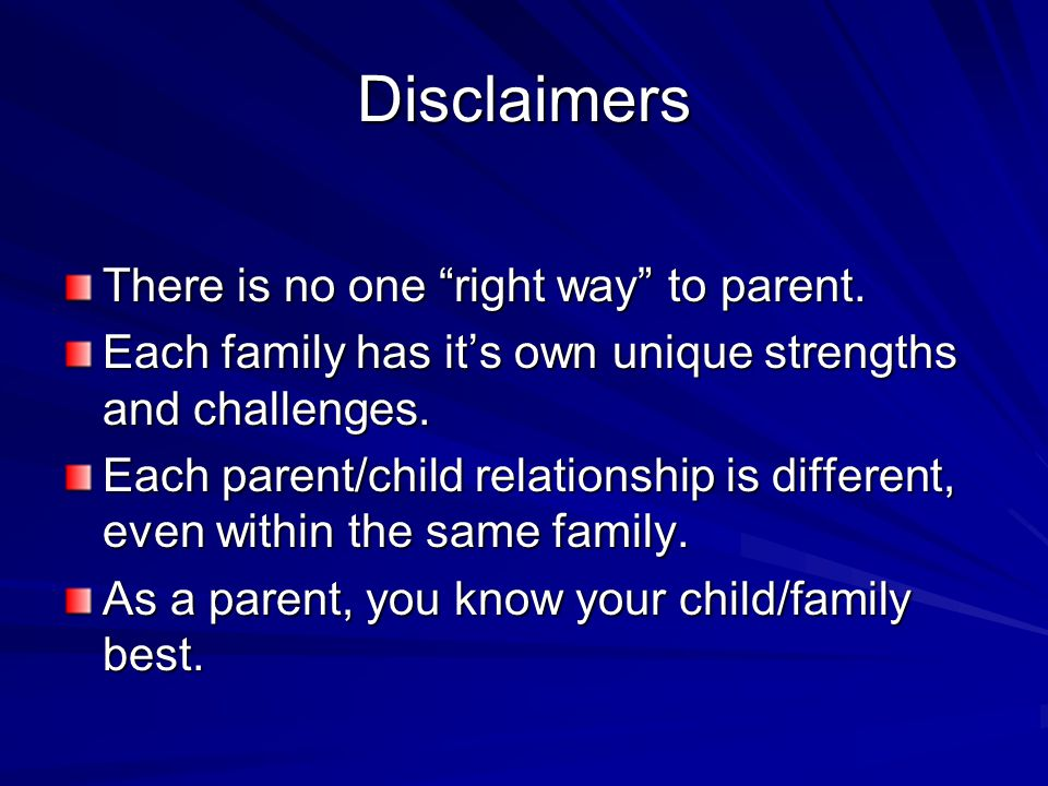"""Disclaimers There is no one """"right way"""" to parent. Each family has it's own unique strengths and challenges. Each parent/child relationship is differe"""