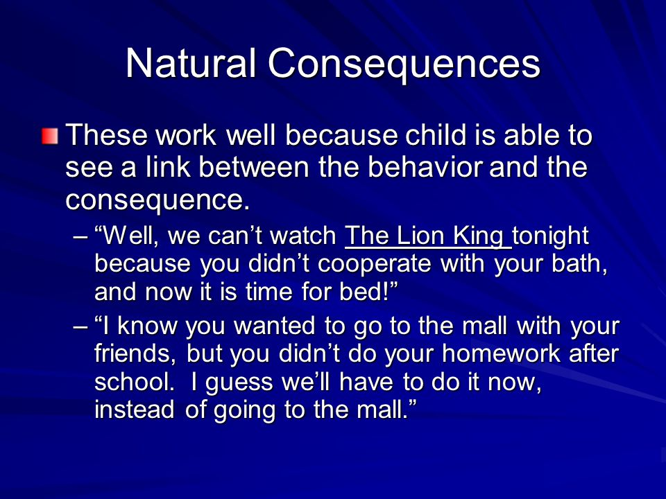 """Natural Consequences These work well because child is able to see a link between the behavior and the consequence. –""""Well, we can't watch The Lion Kin"""