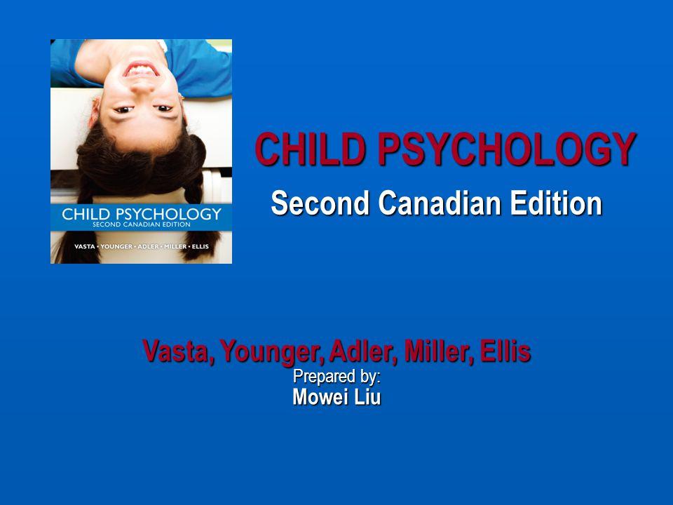 CHILD PSYCHOLOGY Second Canadian Edition Vasta, Younger, Adler, Miller, Ellis Prepared by: Mowei Liu