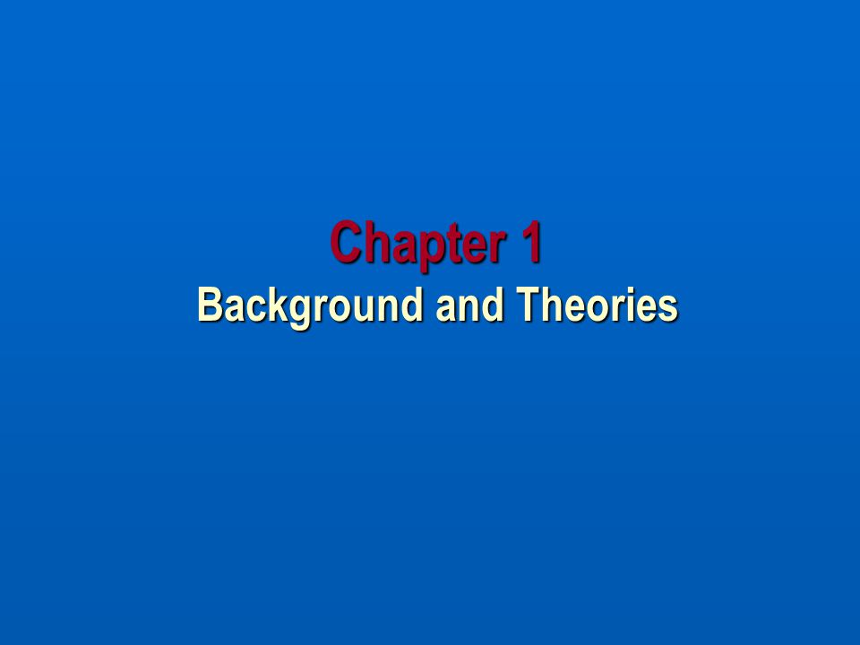 Chapter 1 Background and Theories