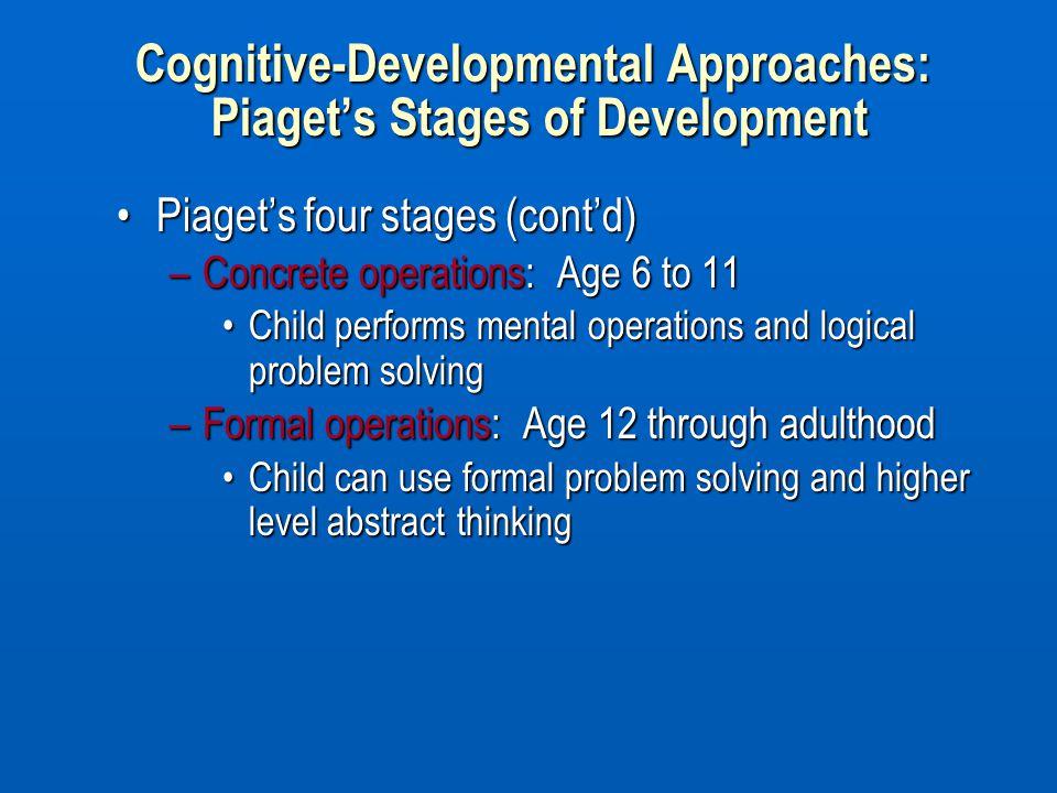 Cognitive-Developmental Approaches: Piaget's Stages of Development Piaget's four stages (cont'd)Piaget's four stages (cont'd) –Concrete operations: Ag