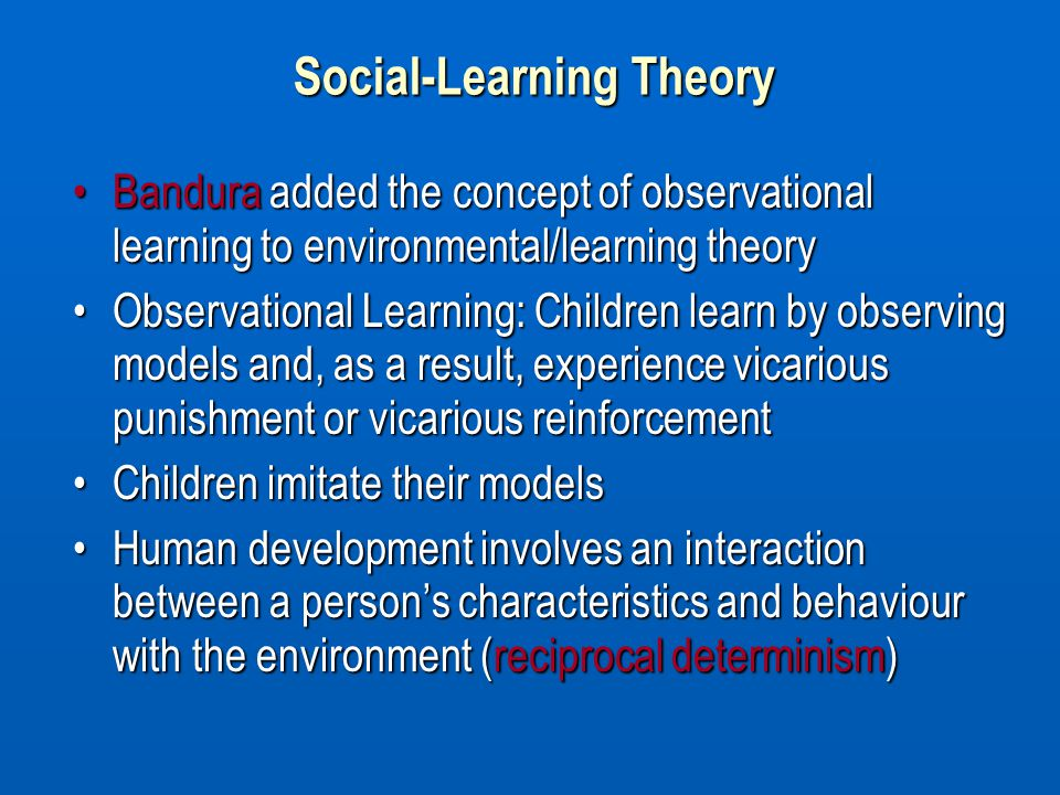 Social-Learning Theory Bandura added the concept of observational learning to environmental/learning theoryBandura added the concept of observational