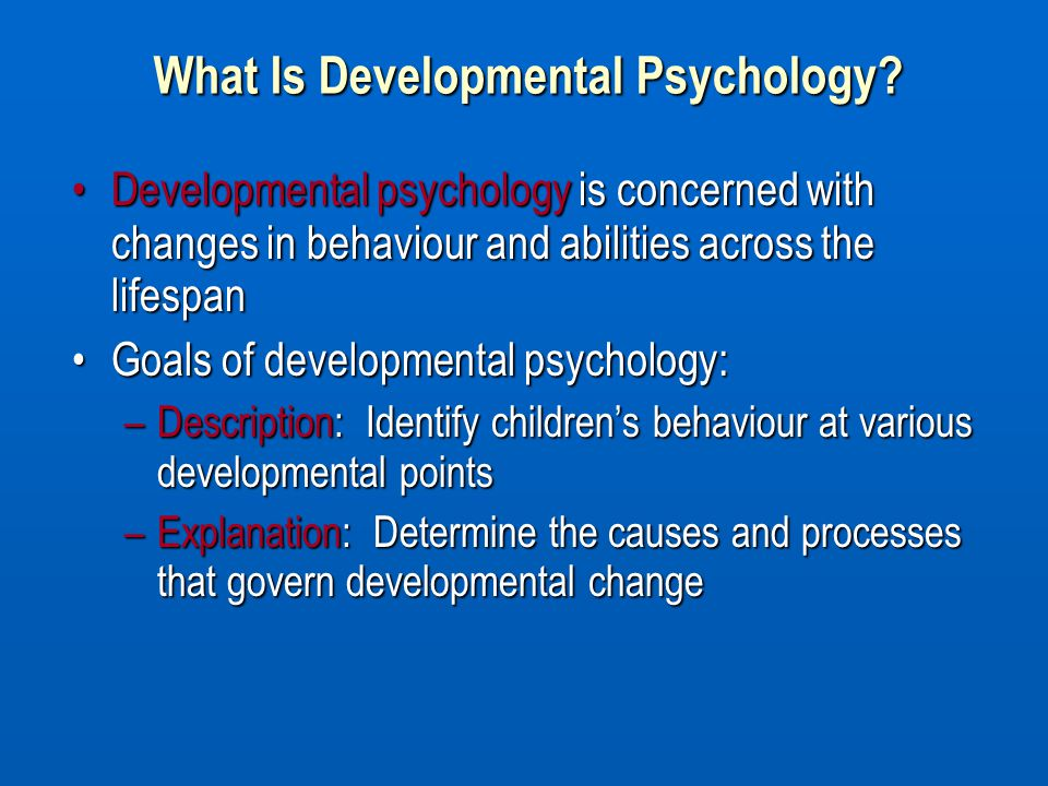 What Is Developmental Psychology? Developmental psychology is concerned with changes in behaviour and abilities across the lifespanDevelopmental psych