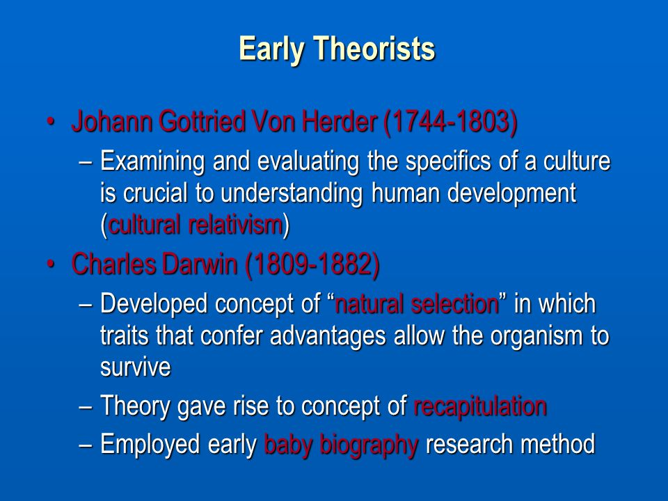 Early Theorists Johann Gottried Von Herder (1744-1803)Johann Gottried Von Herder (1744-1803) –Examining and evaluating the specifics of a culture is c