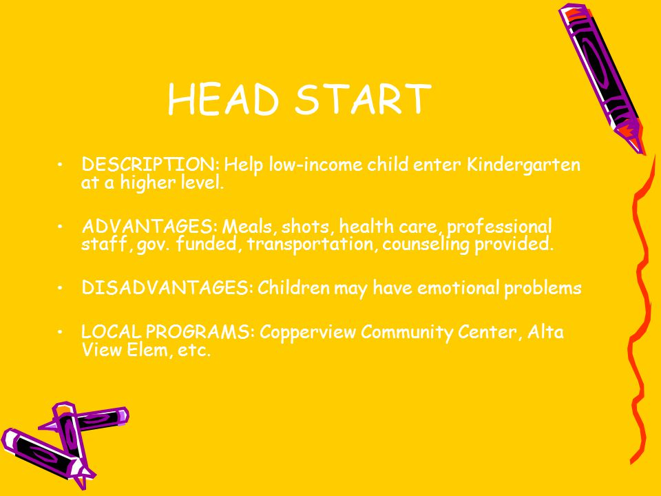 HEAD START DESCRIPTION: Help low-income child enter Kindergarten at a higher level.