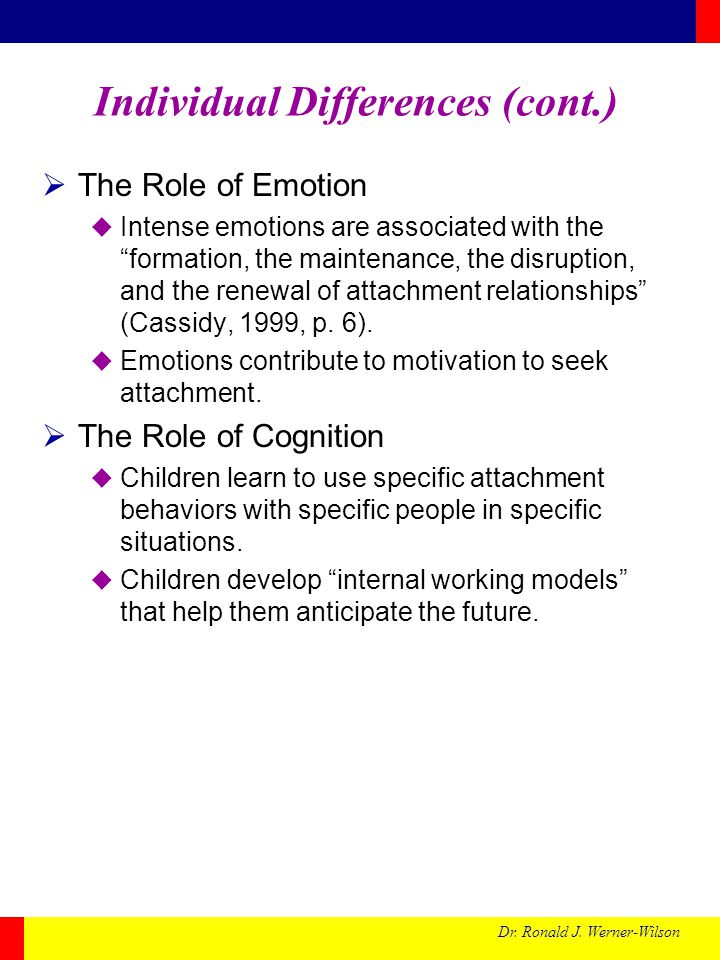 """Dr. Ronald J. Werner-Wilson Individual Differences (cont.)  The Role of Emotion  Intense emotions are associated with the """"formation, the maintenanc"""