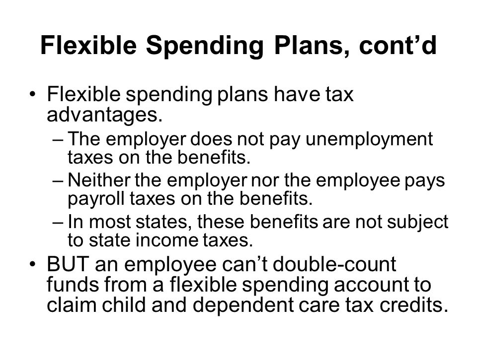 Flexible Spending Plans, cont'd Flexible spending plans have tax advantages.