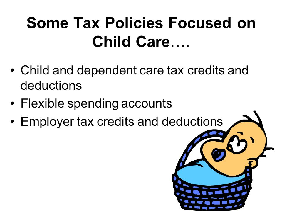 Some Tax Policies Focused on Child Care….