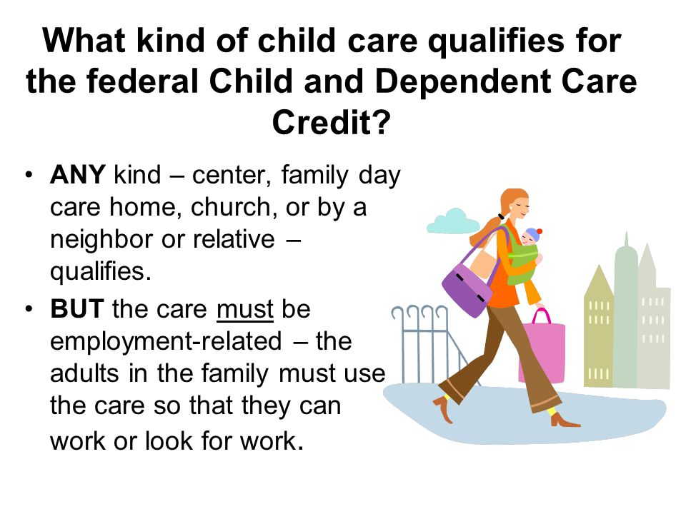 What kind of child care qualifies for the federal Child and Dependent Care Credit.