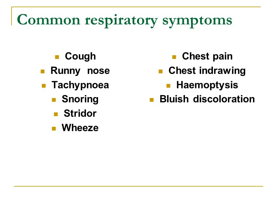 Common respiratory symptoms Cough Runny nose Tachypnoea Snoring Stridor Wheeze Chest pain Chest indrawing Haemoptysis Bluish discoloration