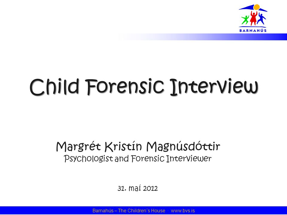 2 Barnahús – The Children´s House · www.bvs.is What is a Child Forensic Interview .