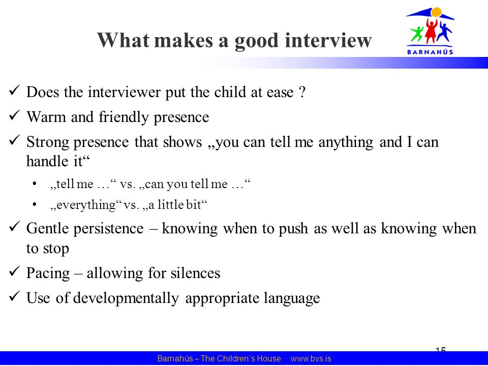 What makes a good interview Does the interviewer put the child at ease .