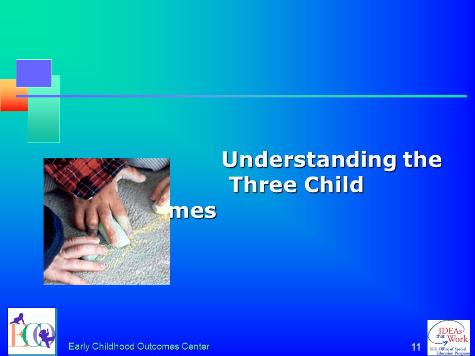 Early Childhood Outcomes Center 10 Why Collect Outcomes Data? Data on outcomes are important for state and local purposes. To document program effecti