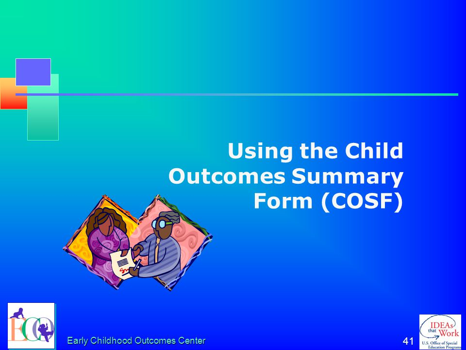 Early Childhood Outcomes Center 40 The Two COSF Questions a.To what extent does this child show age- appropriate functioning, across a variety of sett