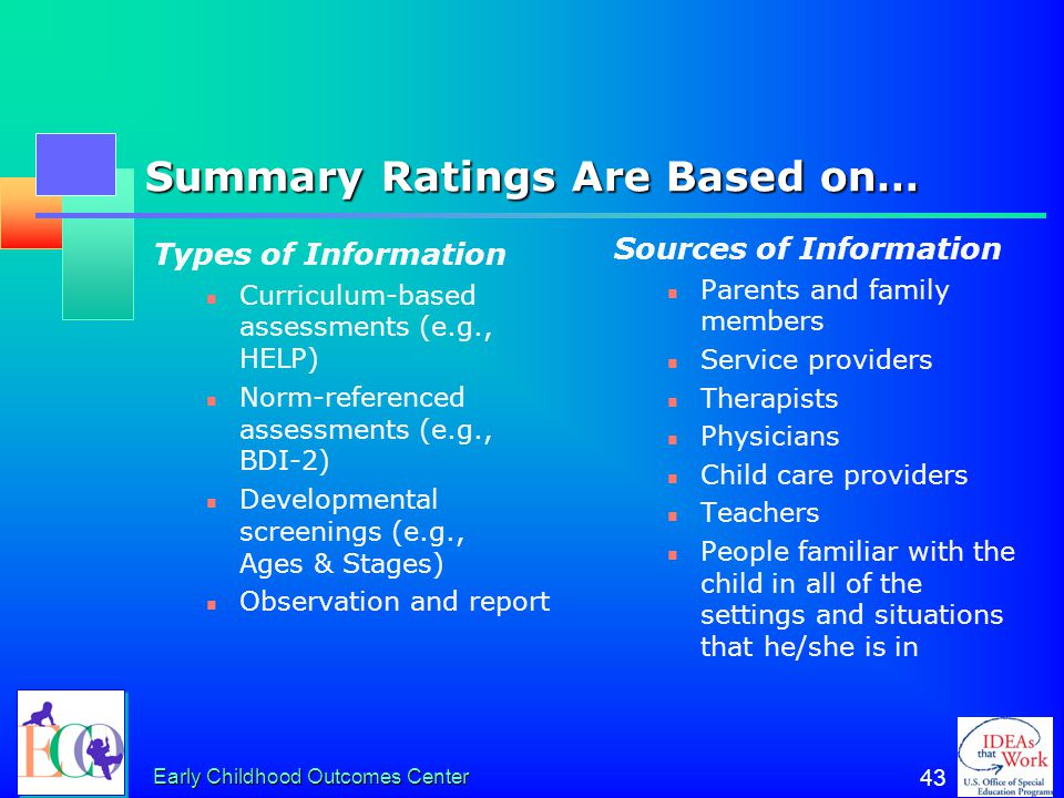 Early Childhood Outcomes Center 42 Essential Knowledge for Completing the COSF Between them, team members must: 1.Understand the content of the three