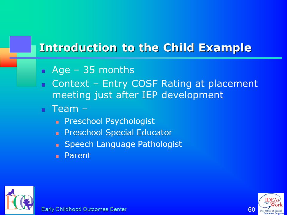 Early Childhood Outcomes Center 59 Where to Focus in Deciding the Rating Focus on the child's overall functioning across settings and situations Funct